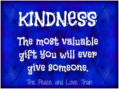 Kindness The most valuable gift you will ever give someone. So tend to be kind.
