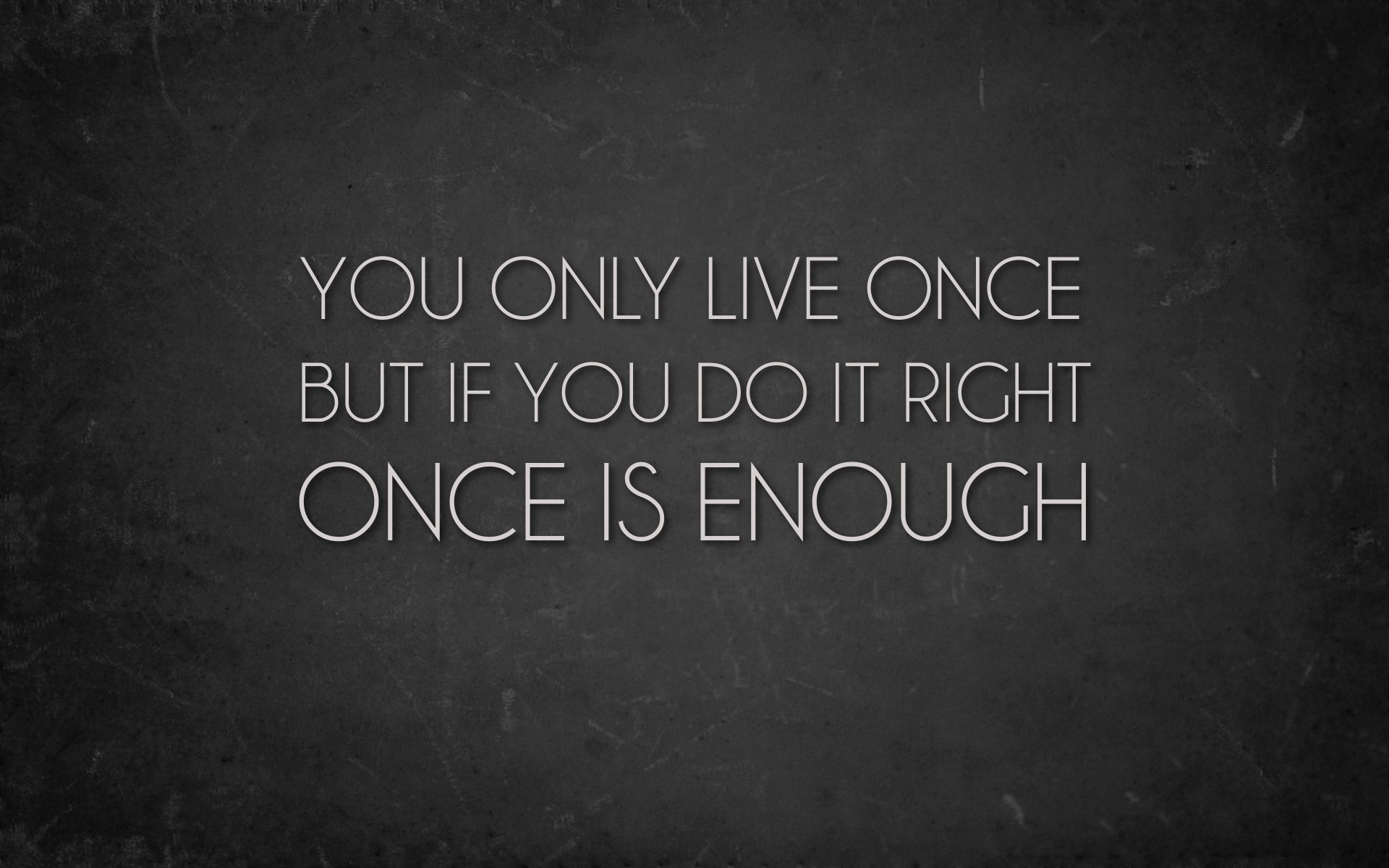 One Life Is Enough If Lived Well.