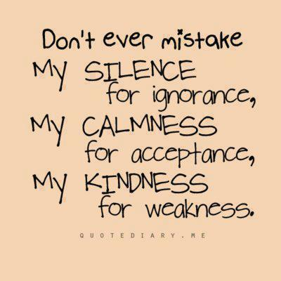 Dont Ever Mistake My Kindness For Weakness A Small Act Of