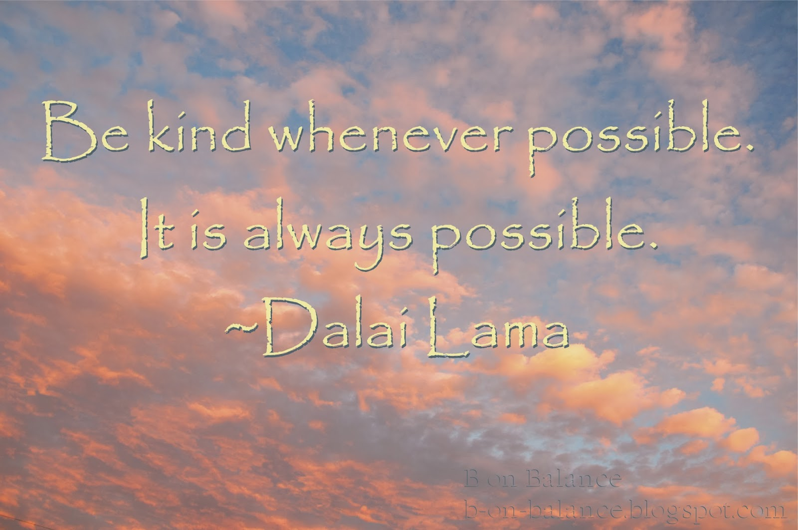 Kindness Quotes: Be Kind Whenever Possible. It Is Always Possible.