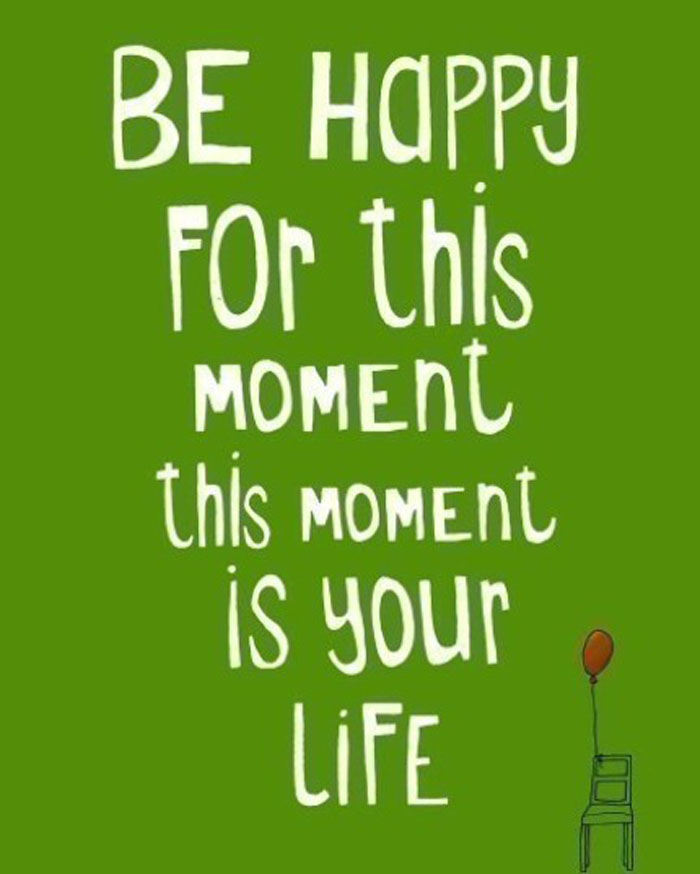 Quotes Reminiscing Happy Moments: Be Happy For This Moment.. This Moment Is Your Life..
