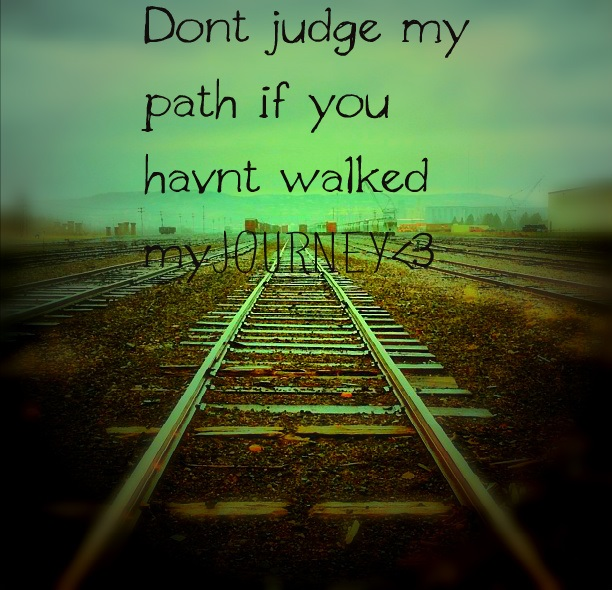 Dont Judge Me Until You Have Walked My Journey A Small Act Of