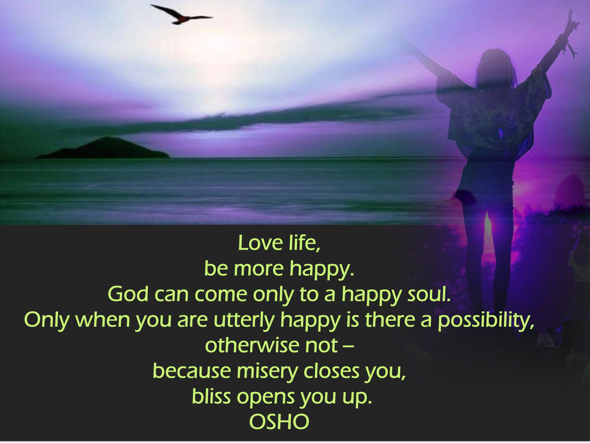 Quotes And Sayings About Love And Life: Love Life.. Be More Happy ~ Osho