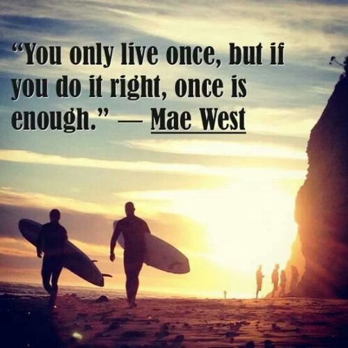 you only live once but if you do it right