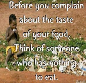 Never complain about taste of your food....