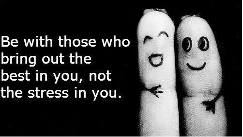 Be With Those Who Bring Out The Best In You, Not The