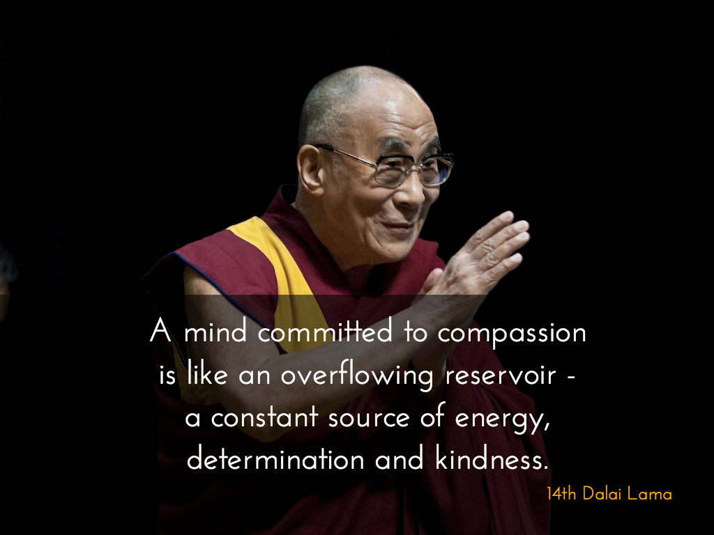 A mind committed to compassion is like a overflowing reservoir of Kindness.  A Small Act Of