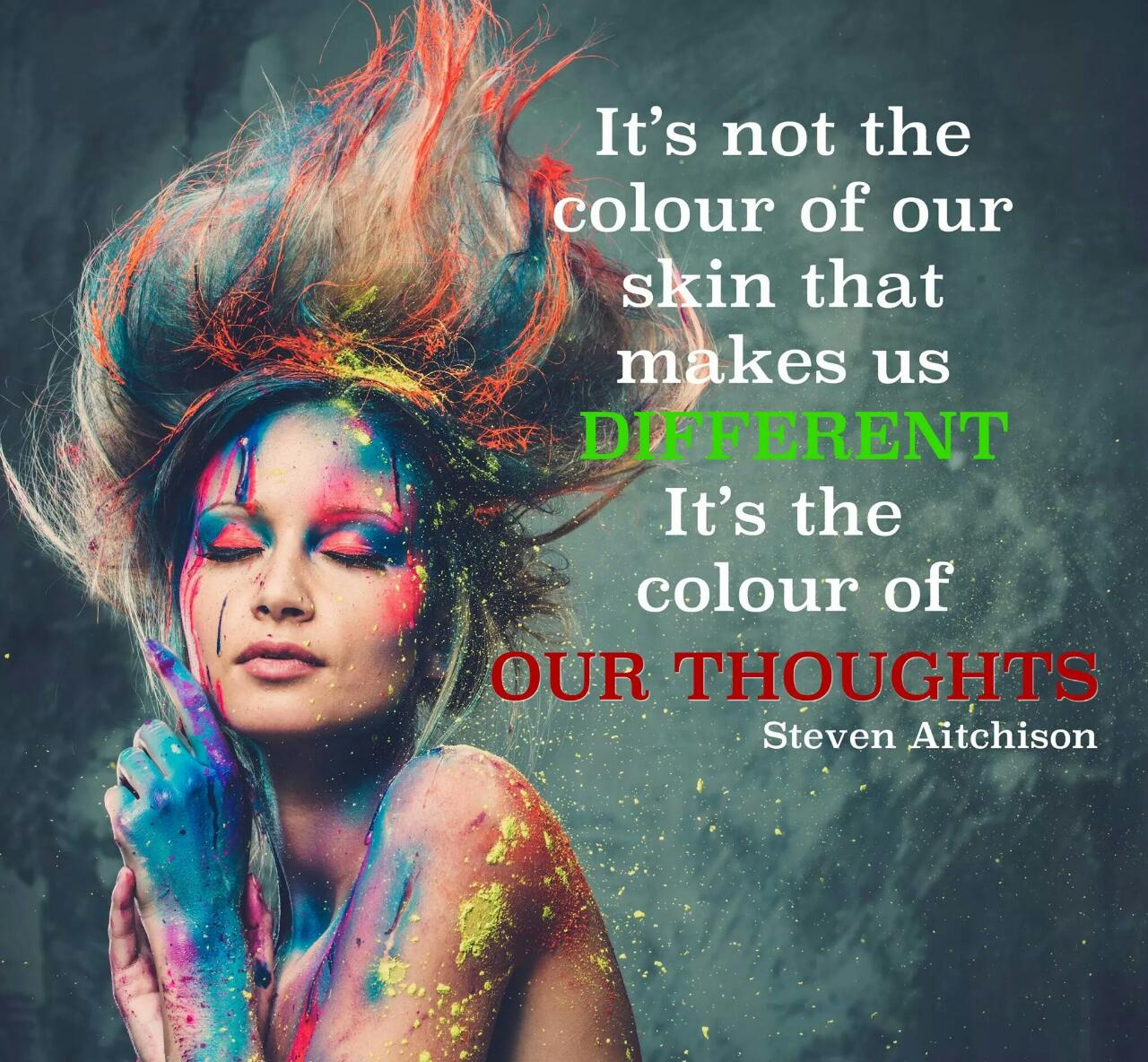 Its Not The Color Of Our Skin That Makes Us Different. Its
