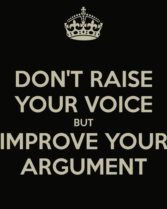 dont-raise-your-voice-improve-your-argument