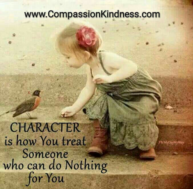 Character Is How You Treat Someone Who Can Do Nothing For You.